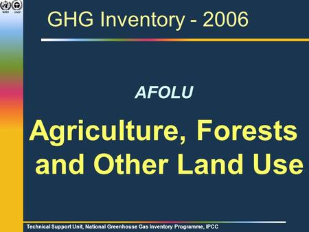 Technical Support Unit, National Greenhouse Gas Inventory Programme, IPCC GHG Inventory - 2006 AFOLU Agriculture, Forests and Other Land Use.