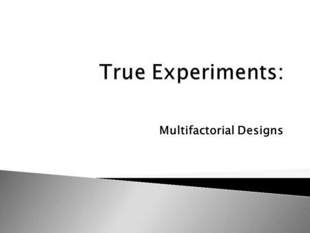 Multifactorial Designs.  Also called Multifactorial Designs  Two or more independent variables that are qualitatively different ◦ Each has two or more.
