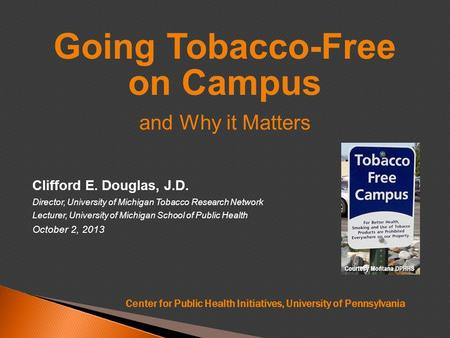 Clifford E. Douglas, J.D. Director, University of Michigan Tobacco Research Network Lecturer, University of Michigan School of Public Health October 2,