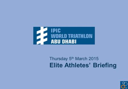 Thursday 5 th March 2015 Elite Athletes' Briefing.