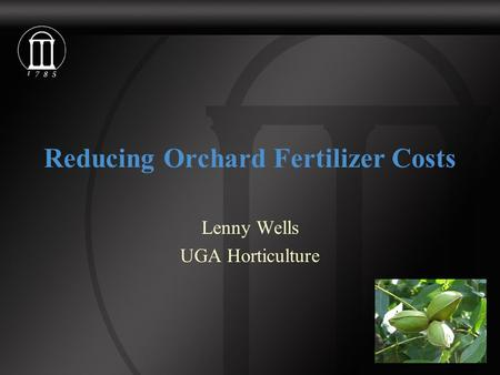 Reducing Orchard Fertilizer Costs Lenny Wells UGA Horticulture.