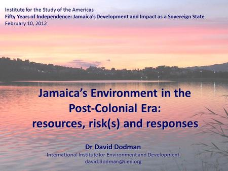 Institute for the Study of the Americas Fifty Years of Independence: Jamaica's Development and Impact as a Sovereign State February 10, 2012 Jamaica's.