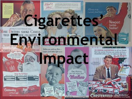Cigarettes' Environmental Impact. Overview Main Focus: CO 2 emissions Global Impact My Impact Furthering the study: other means of impact Production Litter.