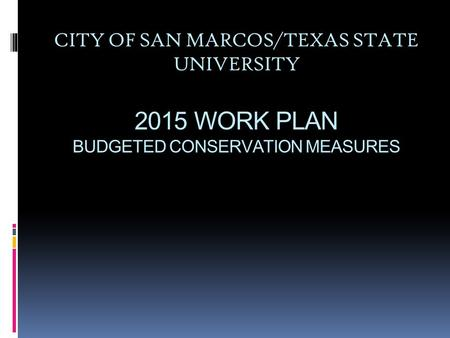 CITY OF SAN MARCOS/TEXAS STATE UNIVERSITY 2015 WORK PLAN BUDGETED CONSERVATION MEASURES.