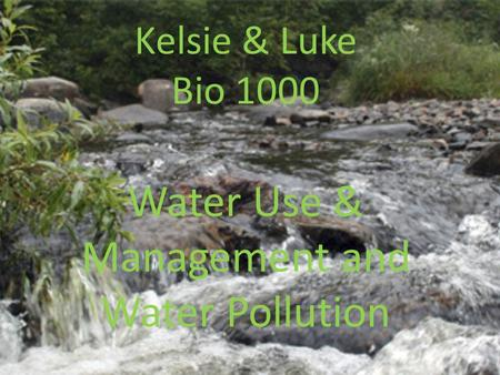 Kelsie & Luke Bio 1000 Water Use & Management and Water Pollution.