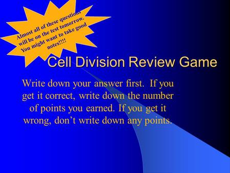 Cell Division Review Game Write down your answer first. If you get it correct, write down the number of points you earned. If you get it wrong, don't write.