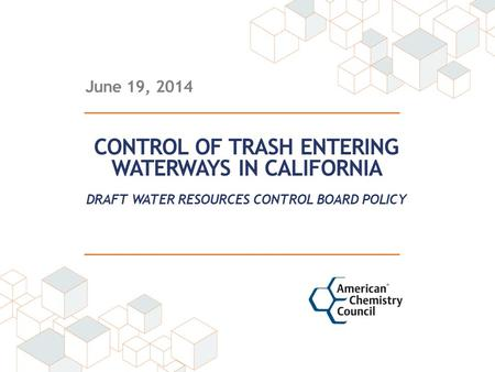 June 19, 2014 CONTROL OF TRASH ENTERING WATERWAYS IN CALIFORNIA DRAFT WATER RESOURCES CONTROL BOARD POLICY.