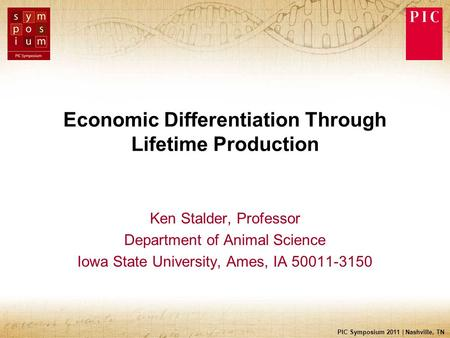 PIC Symposium 2011 | Nashville, TN Economic Differentiation Through Lifetime Production Ken Stalder, Professor Department of Animal Science Iowa State.
