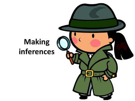 Making inferences. Making inferences means to read between the lines i.e. you can tell what the source is not saying Questions can look like this: What.