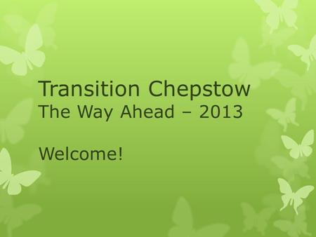 Transition Chepstow The Way Ahead – 2013 Welcome!.