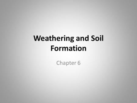 Weathering and Soil Formation Chapter 6. WARM-UP #1 The breaking down of rocks and other materials at Earth's surface is.