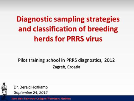 Iowa State University College of Veterinary Medicine Diagnostic sampling strategies and classification of breeding herds for PRRS virus Pilot training.