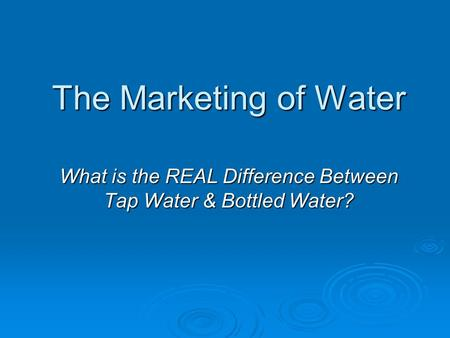 The Marketing of Water What is the REAL Difference Between Tap Water & Bottled Water?