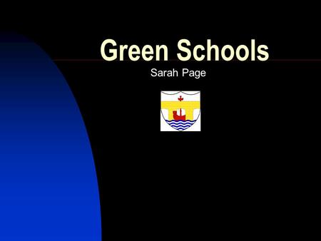 Green Schools Sarah Page. What are Green Schools? Schools that teach about sustainability Schools that operate on sustainable principles.