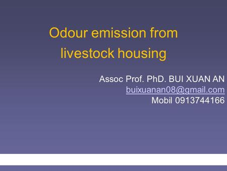 Odour emission from livestock housing Assoc Prof. PhD. BUI XUAN AN Mobil 0913744166.