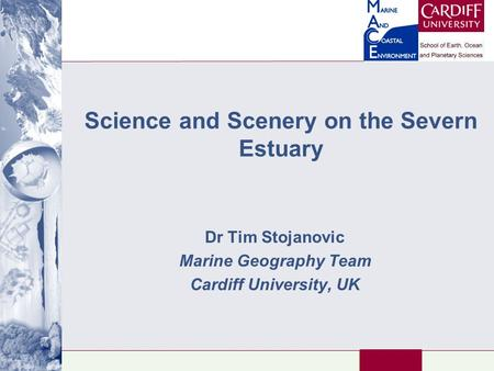 Science and Scenery on the Severn Estuary Dr Tim Stojanovic Marine Geography Team Cardiff University, UK.