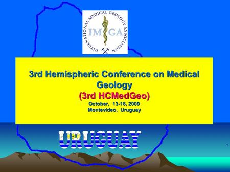 3rd Hemispheric Conference on Medical Geology (3rd HCMedGeo) October, 13-16, 2009 Montevideo, Uruguay.
