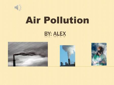 Air Pollution  Acid Rain: Smog, a toxic canopy over the environment, has caused a breakdown in the circular process of healthy plant life. Caused by.