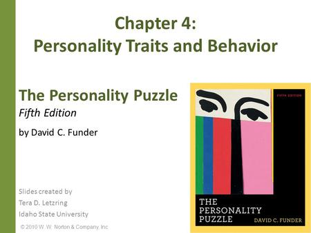 © 2010 W. W. Norton & Company, Inc. The Personality Puzzle Fifth Edition by David C. Funder Chapter 4: Personality Traits and Behavior Slides created by.