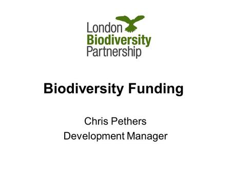 Biodiversity Funding Chris Pethers Development Manager.