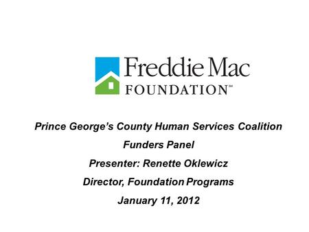 Prince George's County Human Services Coalition Funders Panel Presenter: Renette Oklewicz Director, Foundation Programs January 11, 2012.