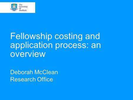 Fellowship costing and application process: an overview Deborah McClean Research Office.