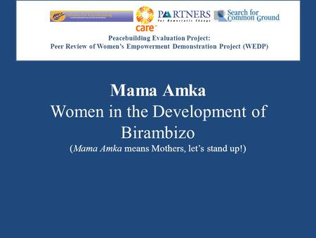 Peacebuilding Evaluation Project: Peer Review of Women's Empowerment Demonstration Project (WEDP) Mama Amka Women in the Development of Birambizo (Mama.