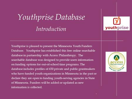 Youthprise Database Introduction Youthprise is pleased to present the Minnesota Youth Funders Database. Youthprise has established this free online searchable.