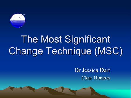 The Most Significant Change Technique (MSC) Dr Jessica Dart Clear Horizon.