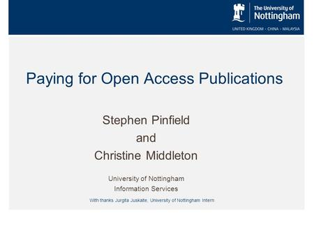 Paying for Open Access Publications Stephen Pinfield and Christine Middleton University of Nottingham Information Services With thanks Jurgita Juskaite,