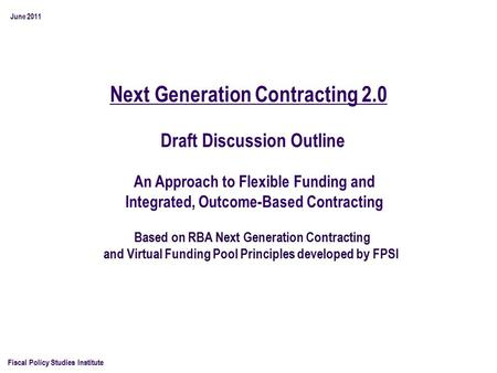 Next Generation Contracting 2.0 Fiscal Policy Studies Institute Based on RBA Next Generation Contracting and Virtual Funding Pool Principles developed.