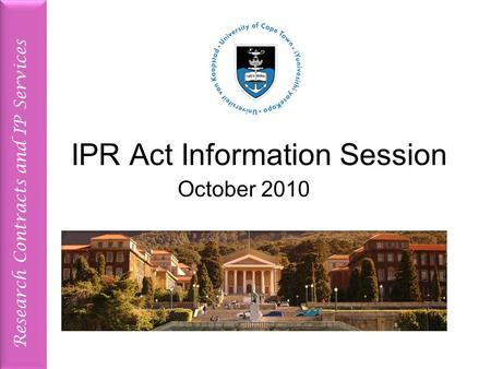 Research Contracts and IP Services IPR Act Information Session October 2010.