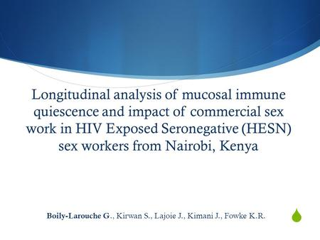  Longitudinal analysis of mucosal immune quiescence and impact of commercial sex work in HIV Exposed Seronegative (HESN) sex workers from Nairobi, Kenya.