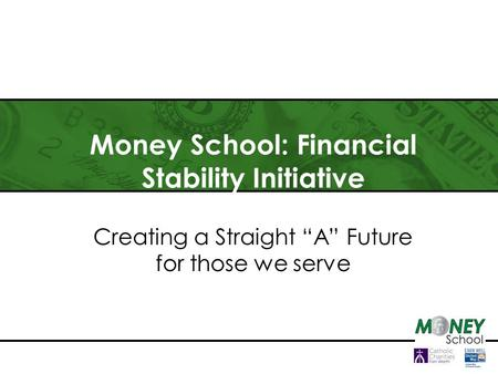 "Money School: Financial Stability Initiative Creating a Straight ""A"" Future for those we serve."