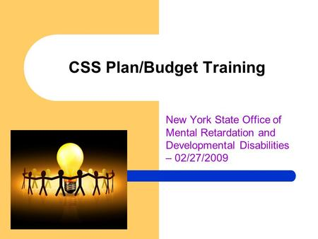 CSS Plan/Budget Training New York State Office of Mental Retardation and Developmental Disabilities – 02/27/2009.