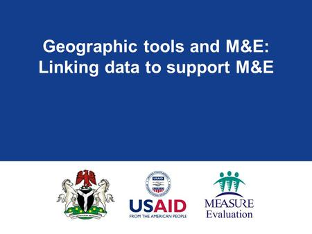 Geographic tools and M&E: Linking data to support M&E.