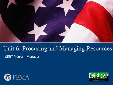 Unit 6: Procuring and Managing Resources CERT Program Manager.