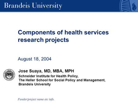 Schneider Institute for Health Policy, The Heller School for Social Policy and Management, Brandeis University Components of health services research projects.