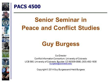 PACS 4500 Senior Seminar in Peace and Conflict Studies Guy Burgess Co-Director Conflict Information Consortium, University of Colorado UCB 580, University.