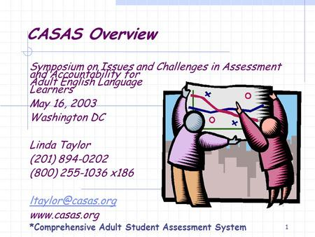 1 CASAS Overview Symposium on Issues and Challenges in Assessment and Accountability for Adult English Language Learners May 16, 2003 Washington DC Linda.