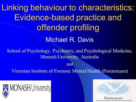 Linking behaviour to characteristics: Evidence-based practice and offender profiling Michael R. Davis School of Psychology, Psychiatry, and Psychological.