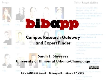 EDUCAUSE Midwest – Chicago, IL – March 17 2010 Campus Research Gateway and Expert Finder Sarah L. Shreeves University of Illinois at Urbana-Champaign.