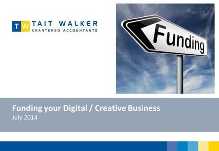 Funding your Digital / Creative Business July 2014.