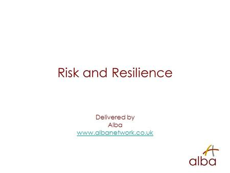 Risk and Resilience Delivered by Alba www.albanetwork.co.uk.