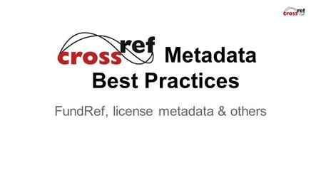 Metadata Best Practices FundRef, license metadata & others.