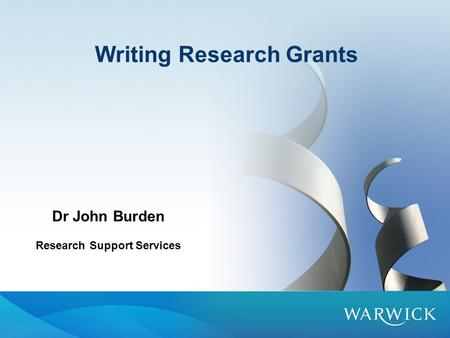Writing Research Grants Dr John Burden Research Support Services.