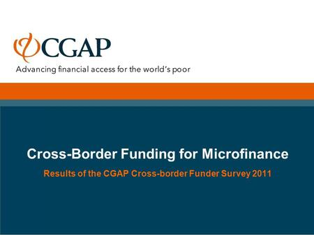 Cross-Border Funding for Microfinance Results of the CGAP Cross-border Funder Survey 2011.