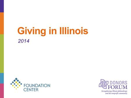 Giving in Illinois 2014. About Donors Forum As the state association of grantmakers, nonprofits, and their advisors, Donors Forum understands what organizations.