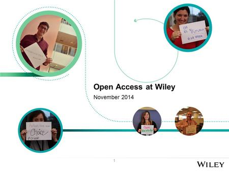 1 Open Access at Wiley November 2014. What Libraries Care About In an open access world Fee management Reporting Funder compliance Archiving Not paying.