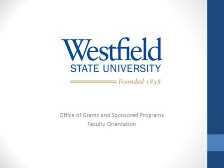 Office of Grants and Sponsored Programs Faculty Orientation.